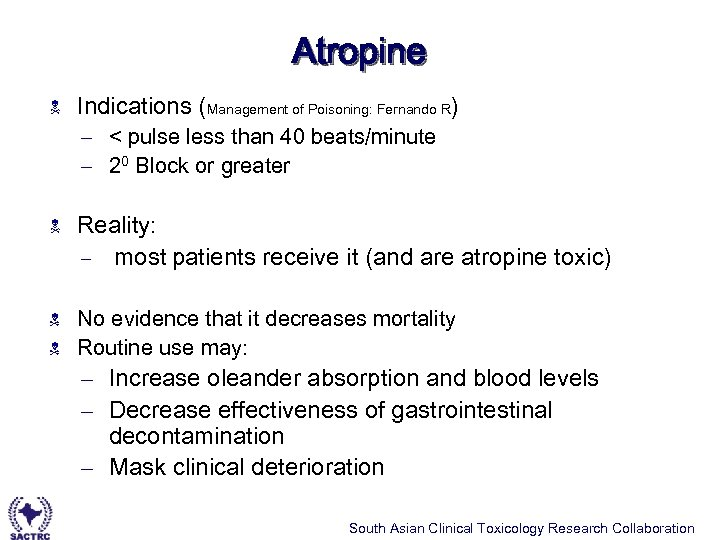 Atropine N Indications (Management of Poisoning: Fernando R) – < pulse less than 40
