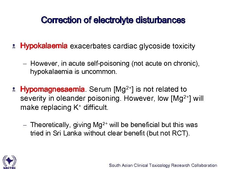 Correction of electrolyte disturbances N Hypokalaemia exacerbates cardiac glycoside toxicity – However, in acute