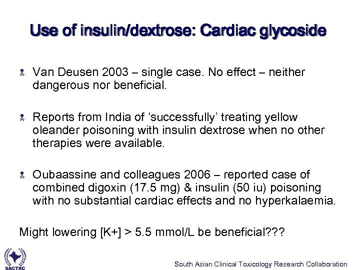 Use of insulin/dextrose: Cardiac glycoside N Van Deusen 2003 – single case. No effect