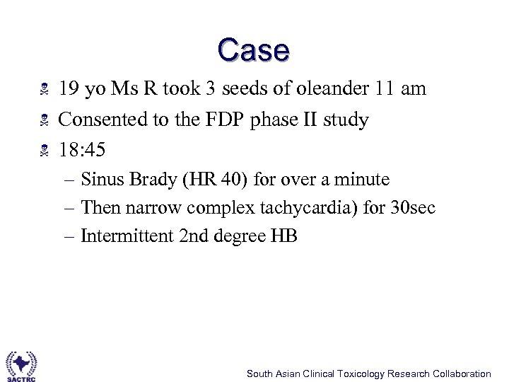 Case N N N 19 yo Ms R took 3 seeds of oleander 11