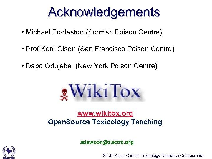 Acknowledgements • Michael Eddleston (Scottish Poison Centre) • Prof Kent Olson (San Francisco Poison