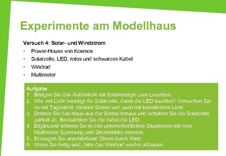 Experimente am Modellhaus Versuch 4: Solar- und Windstrom • • Power-House von Kosmos Solarzelle,