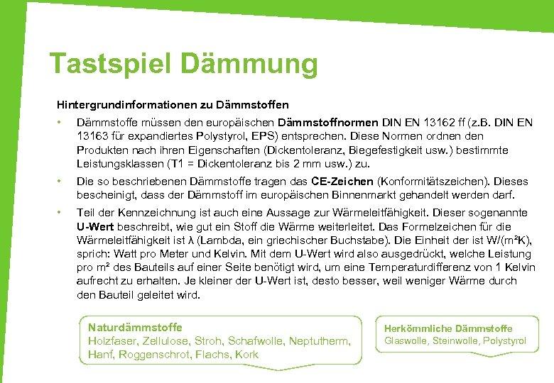 Tastspiel Dämmung Hintergrundinformationen zu Dämmstoffen • Dämmstoffe müssen den europäischen Dämmstoffnormen DIN EN 13162
