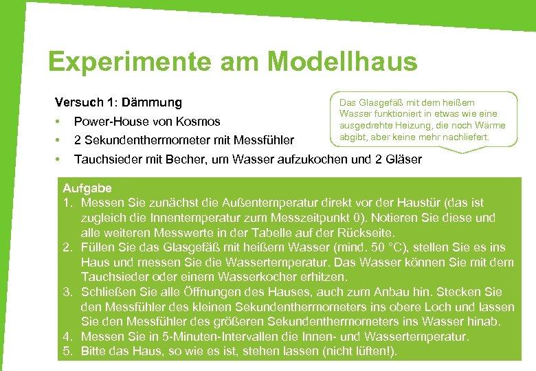 Experimente am Modellhaus Versuch 1: Dämmung • • • Power-House von Kosmos 2 Sekundenthermometer
