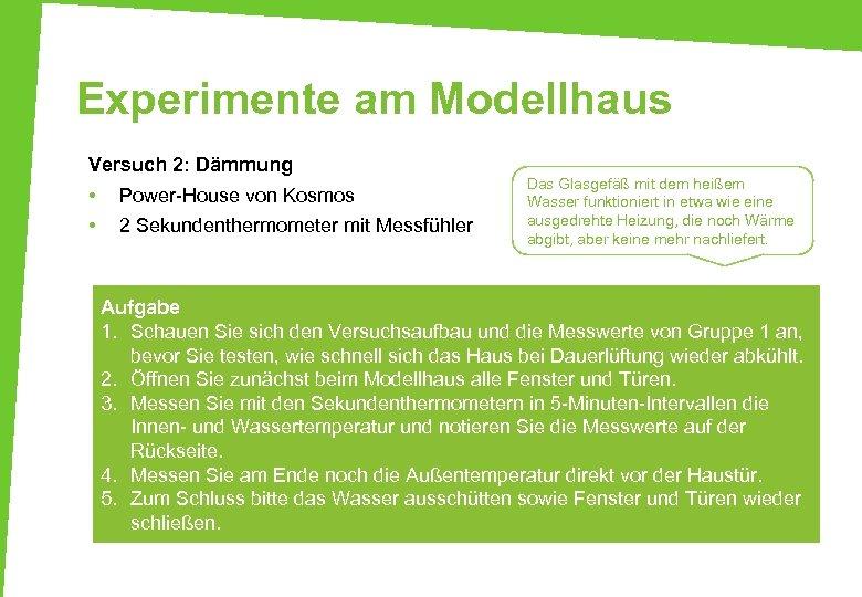 Experimente am Modellhaus Versuch 2: Dämmung • • Power-House von Kosmos 2 Sekundenthermometer mit