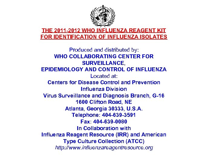 THE 2011 -2012 WHO INFLUENZA REAGENT KIT FOR IDENTIFICATION OF INFLUENZA ISOLATES Produced and