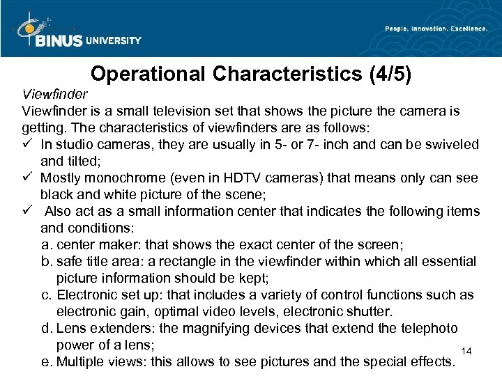 Operational Characteristics (4/5) Viewfinder is a small television set that shows the picture the