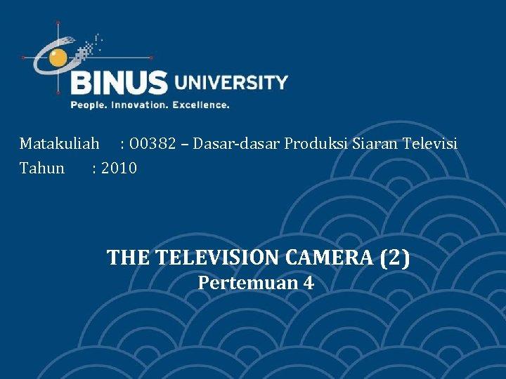 Matakuliah : O 0382 – Dasar-dasar Produksi Siaran Televisi Tahun : 2010 THE TELEVISION