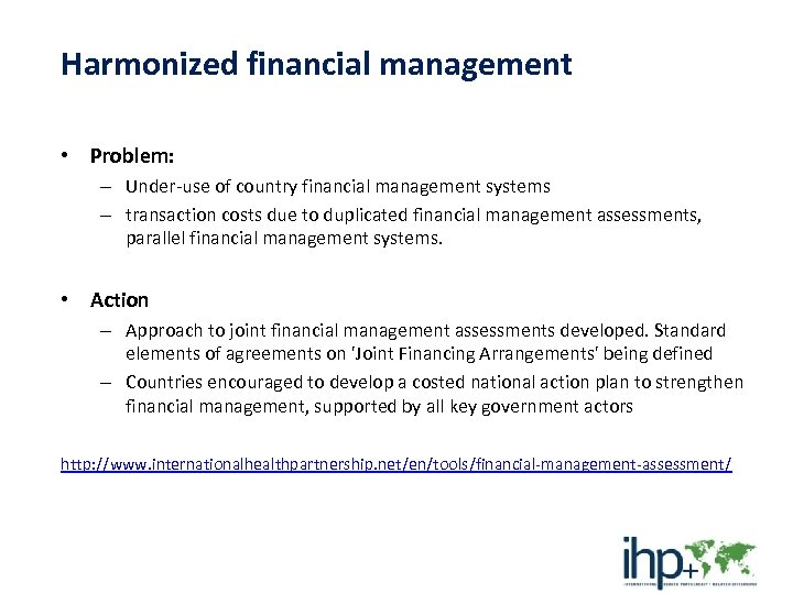 Harmonized financial management • Problem: – Under-use of country financial management systems – transaction