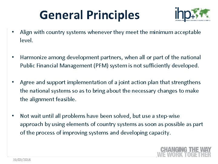 General Principles • Align with country systems whenever they meet the minimum acceptable level.