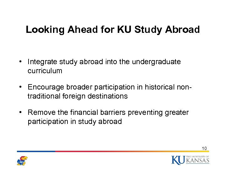 Looking Ahead for KU Study Abroad • Integrate study abroad into the undergraduate curriculum