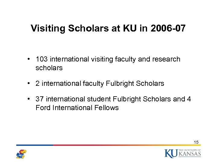 Visiting Scholars at KU in 2006 -07 • 103 international visiting faculty and research