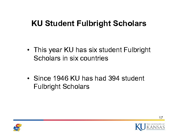 KU Student Fulbright Scholars • This year KU has six student Fulbright Scholars in
