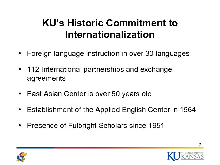 KU's Historic Commitment to Internationalization • Foreign language instruction in over 30 languages •
