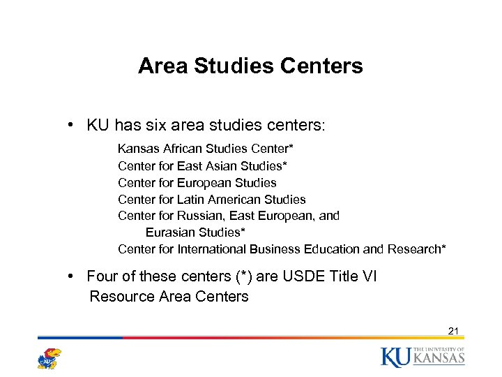 Area Studies Centers • KU has six area studies centers: Kansas African Studies Center*
