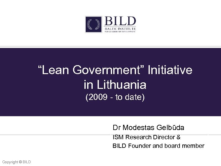 """Lean Government"" Initiative in Lithuania (2009 - to date) Dr Modestas Gelbūda ISM Research"