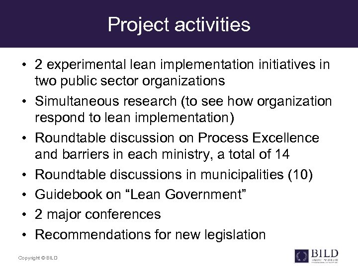 Project activities • 2 experimental lean implementation initiatives in two public sector organizations •