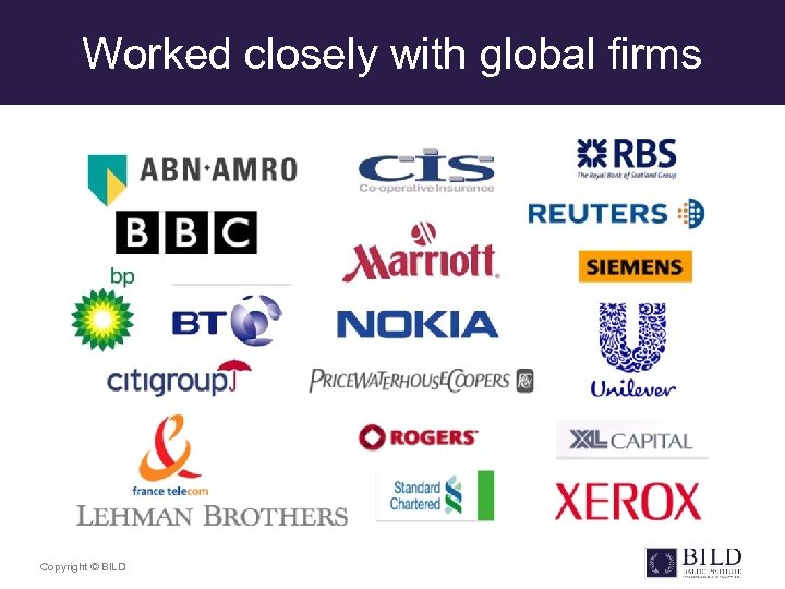 Worked closely with global firms Copyright © BILD