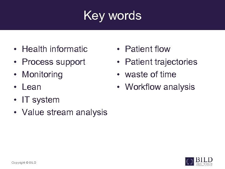 Key words • • • Health informatic Process support Monitoring Lean IT system Value