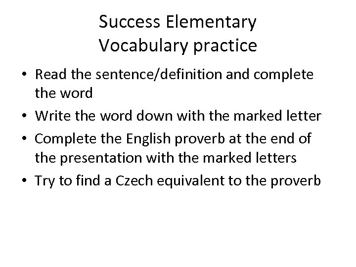 Success Elementary Vocabulary practice • Read the sentence/definition and complete the word • Write