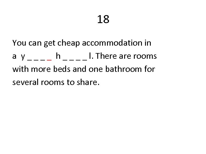18 You can get cheap accommodation in a y _ _ h _ _