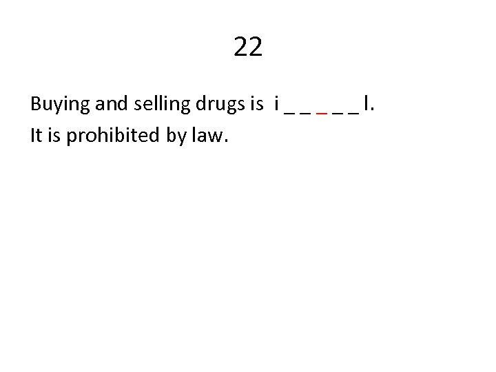22 Buying and selling drugs is i _ _ _ l. It is prohibited