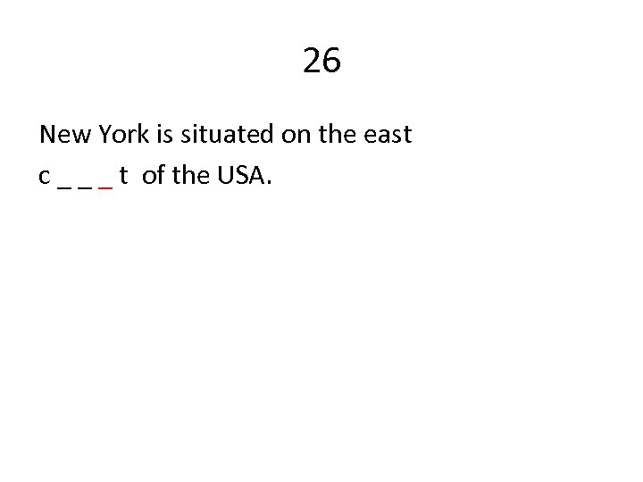 26 New York is situated on the east c _ _ _ t of