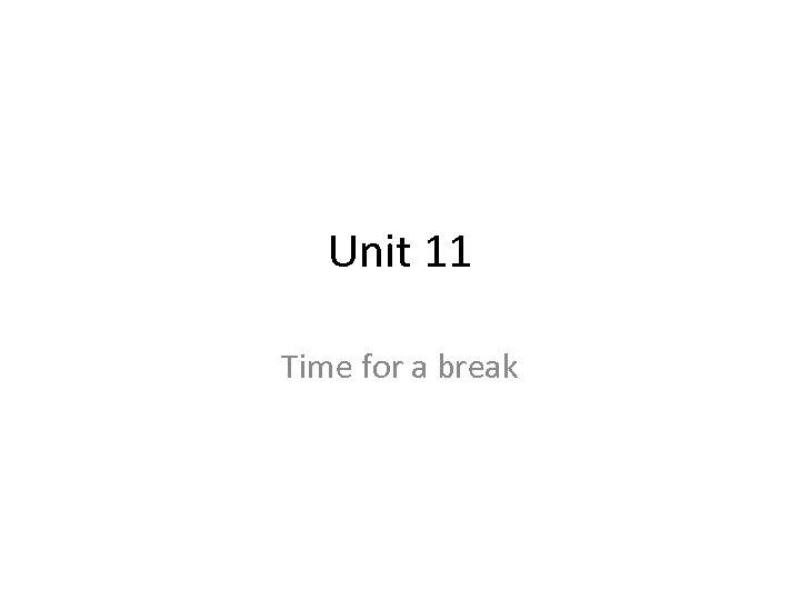 Unit 11 Time for a break