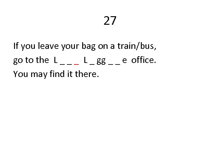 27 If you leave your bag on a train/bus, go to the L _