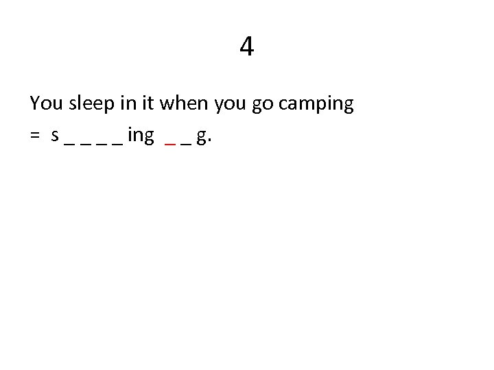 4 You sleep in it when you go camping = s _ _ ing