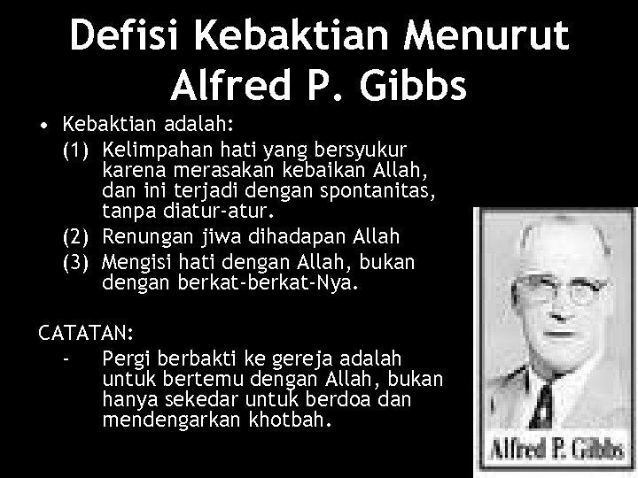 Defisi Kebaktian Menurut Alfred P. Gibbs • Kebaktian adalah: (1) Kelimpahan hati yang bersyukur