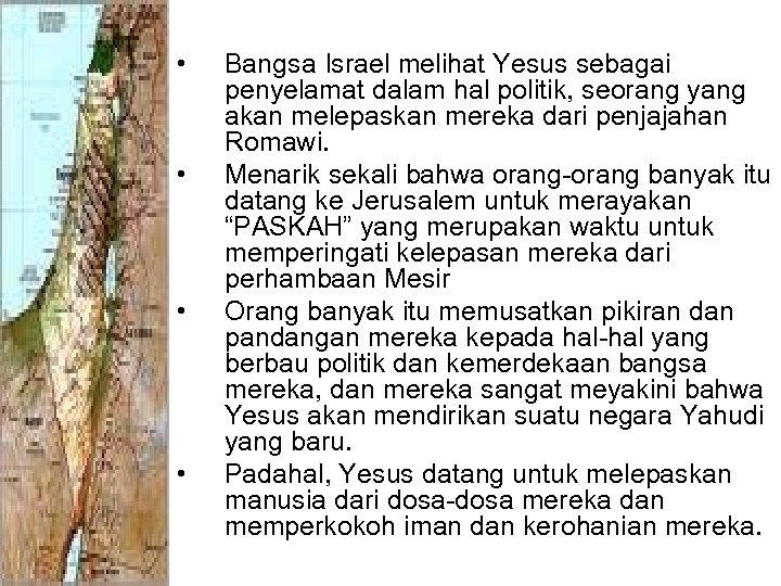 • • Bangsa Israel melihat Yesus sebagai penyelamat dalam hal politik, seorang yang