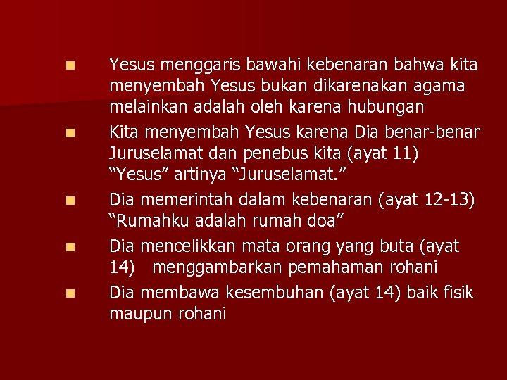 n n n Yesus menggaris bawahi kebenaran bahwa kita menyembah Yesus bukan dikarenakan agama