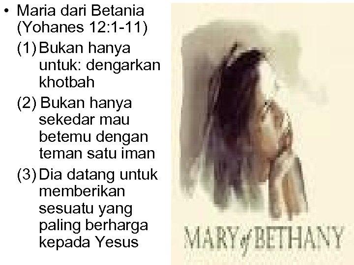 • Maria dari Betania (Yohanes 12: 1 -11) (1) Bukan hanya untuk: dengarkan