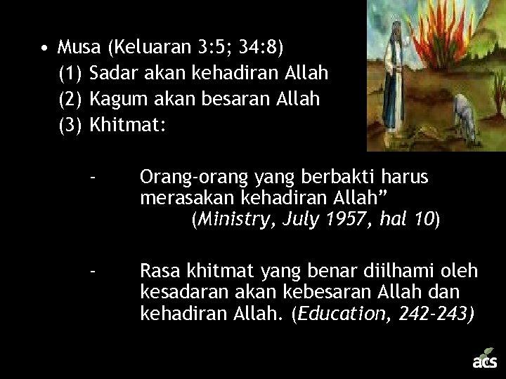 • Musa (Keluaran 3: 5; 34: 8) (1) Sadar akan kehadiran Allah (2)