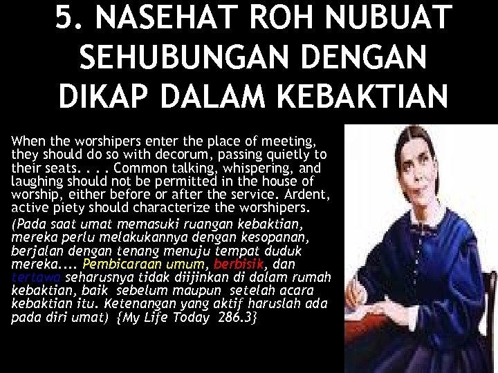 5. NASEHAT ROH NUBUAT SEHUBUNGAN DENGAN DIKAP DALAM KEBAKTIAN When the worshipers enter the