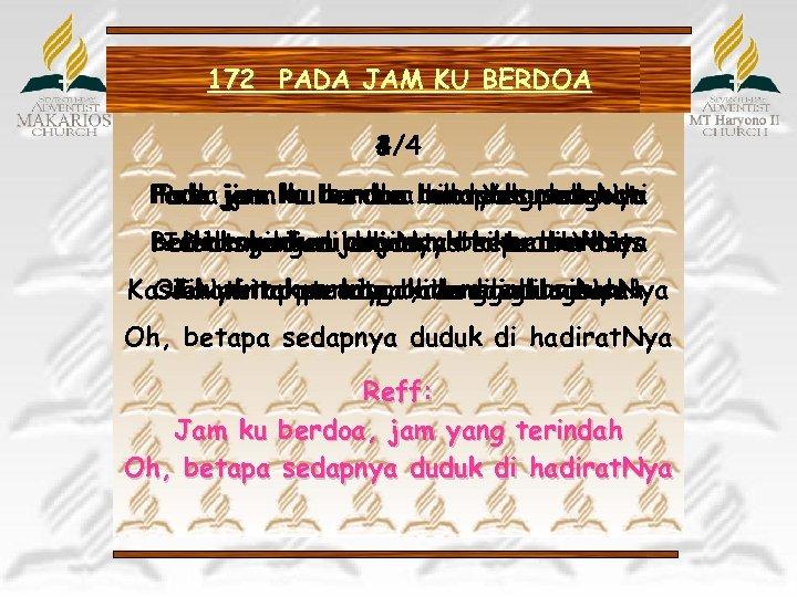 172 PADA JAM KU BERDOA 4/4 3/4 2/4 1/4 Pada jam ku berdoa haraplah
