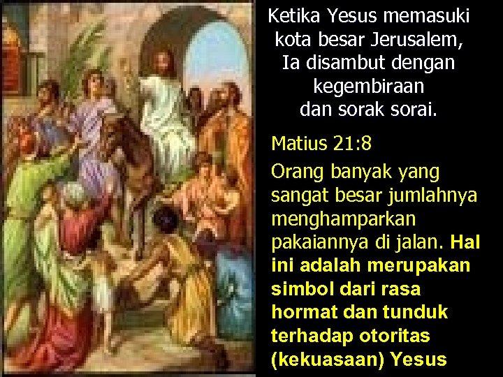 Ketika Yesus memasuki kota besar Jerusalem, Ia disambut dengan kegembiraan dan sorak sorai. Matius