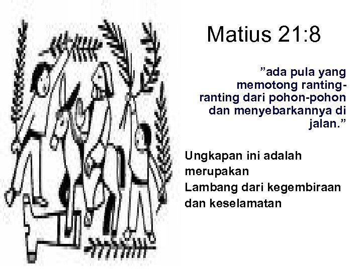 """Matius 21: 8 """"ada pula yang memotong ranting dari pohon-pohon dan menyebarkannya di jalan."""