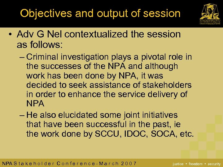 Objectives and output of session • Adv G Nel contextualized the session as follows: