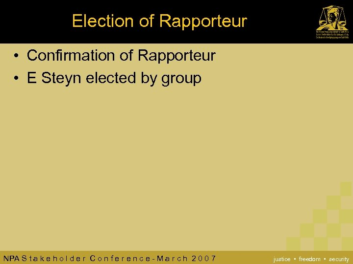 Election of Rapporteur • Confirmation of Rapporteur • E Steyn elected by group NPA