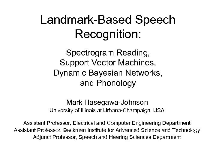 Landmark-Based Speech Recognition: Spectrogram Reading, Support Vector Machines, Dynamic Bayesian Networks, and Phonology Mark