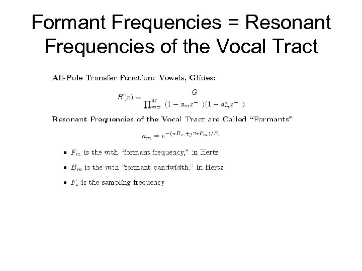 Formant Frequencies = Resonant Frequencies of the Vocal Tract