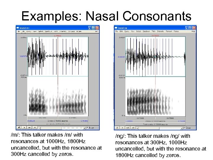Examples: Nasal Consonants /m/: This talker makes /m/ with resonances at 1000 Hz, 1800
