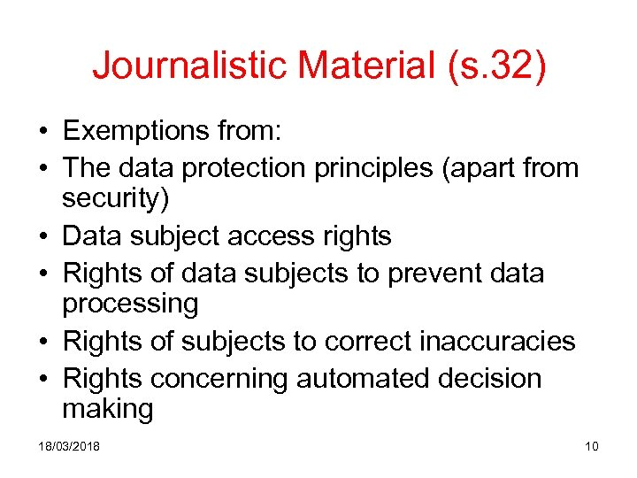 Journalistic Material (s. 32) • Exemptions from: • The data protection principles (apart from