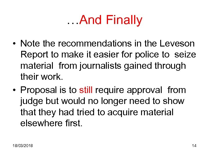 …And Finally • Note the recommendations in the Leveson Report to make it easier