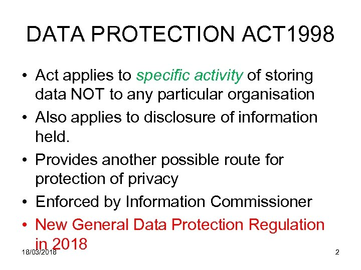 DATA PROTECTION ACT 1998 • Act applies to specific activity of storing data NOT