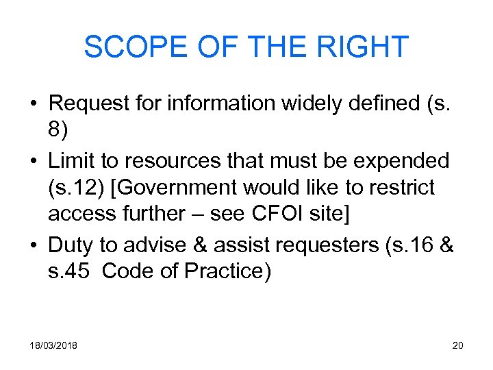 SCOPE OF THE RIGHT • Request for information widely defined (s. 8) • Limit