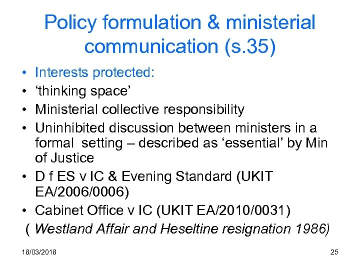 Policy formulation & ministerial communication (s. 35) • • Interests protected: 'thinking space' Ministerial