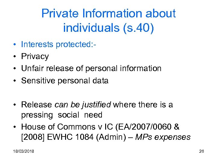 Private Information about individuals (s. 40) • • Interests protected: Privacy Unfair release of